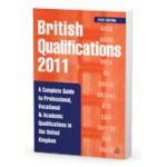 British Qualifications 2011 A Complete Guide to Professional, Vocational and Academic Qualifications in the UK