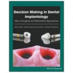 Decision Making in Dental Implantology: Atlas of Surgical and Restorative Approaches