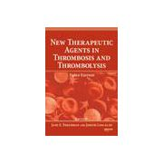 New Therapeutic Agents in Thrombosis and Thrombolysis, Series: Fundamental and Clinical Cardiology