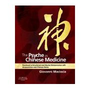 The Psyche in Chinese Medicine Treatment of Emotional and Mental Disharmonies with Acupuncture and Chinese Herbs