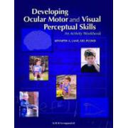 Developing Ocular Motor and Visual Perceptual Skills An Activity Workbook