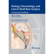 Otology, Neurotology, and Lateral Skull Base Surgery An Illustrated Handbook