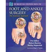 Surgical Exposures in Foot & Ankle Surgery, The Anatomic Approach