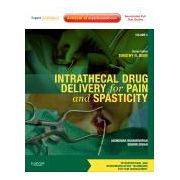 Intrathecal Drug Delivery for Pain and Spasticity VOLUME 2: A VOLUME IN THE INTERVENTIONAL AND NEUROMODULATORY TECHNIQUES FOR PAIN MANAGEMENT SERIES; EXPERT CONSULT ENHANCED ONLINE FEATURES AND PRINT