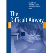 The Difficult Airway An Atlas of Tools and Techniques for Clinical Management
