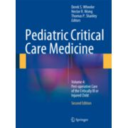 Pediatric Critical Care Medicine  Volume 4: Peri-operative Care of the Critically Ill or Injured Child