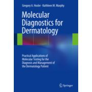 Molecular Diagnostics for Dermatology  Practical Applications of Molecular Testing for the Diagnosis and Management of the Dermatology Patient