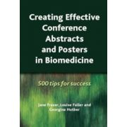 Creating Effective Conference Abstracts and Posters in Biomedicine 500 Tips for Success