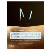 Acupuncture for IVF and Assisted Reproduction AN INTEGRATED APPROACH TO TREATMENT AND MANAGEMENT