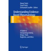 Understanding Evidence-Based Rheumatology A Guide to Interpreting Criteria, Drugs, Trials, Registries, and Ethics