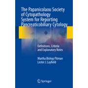 The Papanicolaou Society of Cytopathology System for Reporting Pancreaticobiliary Cytology Definitions, Criteria and Explanatory Notes