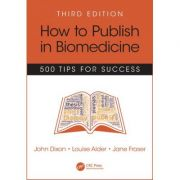 How to Publish in Biomedicine: 500 Tips for Success