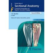 Pocket Atlas of Sectional Anatomy, Volume 3: Spine, Extremities, Joints Computed Tomography and Magnetic Resonance Imaging