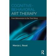 Cognitive-Behavioral Art Therapy: From Behaviorism to the Third Wave