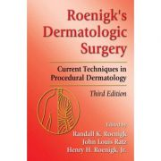 Roenigk's Dermatologic Surgery: Current Techniques in Procedural Dermatology