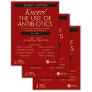 Kucers' The Use of Antibiotics A Clinical Review of Antibacterial, Antifungal, Antiparasitic, and Antiviral Drugs, Seventh Edition - Three Volume Set