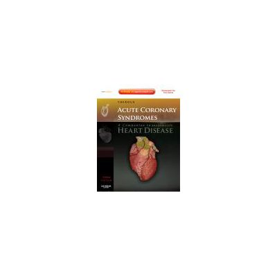 Acute Coronary Syndromes A Companion to Braunwald's Heart Disease Expert Consult - Online and Print