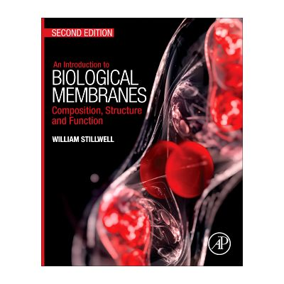 An Introduction to Biological Membranes, Composition, Structure and Function