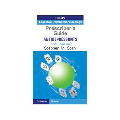 Prescriber's Guide: Antidepressants Stahl's Essential Psychopharmacology