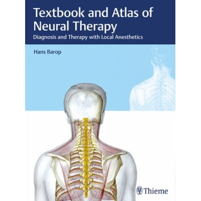 Textbook and Atlas of Neural Therapy Diagnosis and Therapy with Local Anesthetics