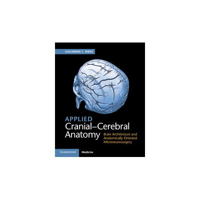 Applied Cranial-Cerebral Anatomy Brain Architecture and Anatomically Oriented Microneurosurgery