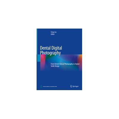 Dental Digital Photography From Dental Clinical Photography to Digital Smile Design