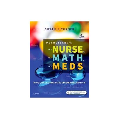 Mulholland's The Nurse, The Math, The Meds, Drug Calculations Using Dimensional Analysis