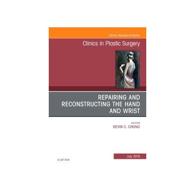 Repairing and Reconstructing the Hand and Wrist, An Issue of Clinics in Podiatric Medicine and Surgery
