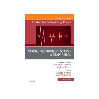 Cardiac Resynchronization - A Reappraisal, An Issue of Cardiac Electrophysiology Clinics