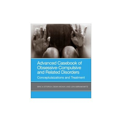 Advanced Casebook of Obsessive-Compulsive and Related Disorders Conceptualizations and Treatment