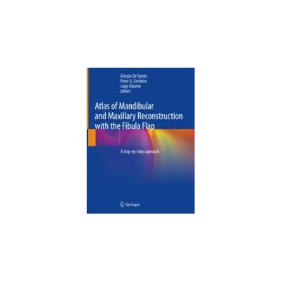 Atlas of Mandibular and Maxillary Reconstruction with the Fibula Flap A step-by-step approach