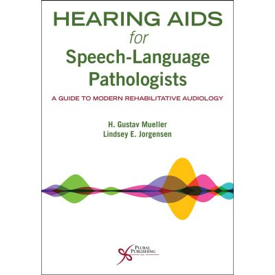 Hearing Aids for Speech-Language Pathologists: A Guide to Modern Rehabilitative Audiology