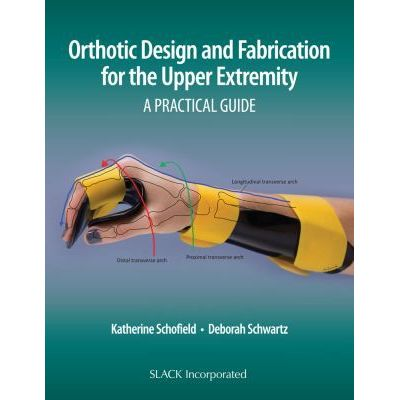 Orthotic Design and Fabrication for the Upper Extremity A Practical Guide