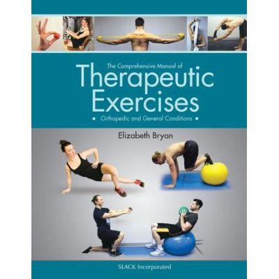 The Comprehensive Manual of Therapeutic Exercises Orthopedic and General Conditions