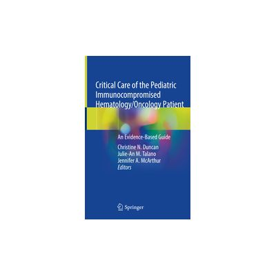 Critical Care of the Pediatric Immunocompromised Hematology/Oncology Patient An Evidence-Based Guide