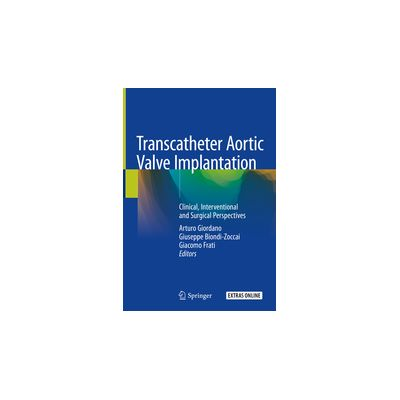 Transcatheter Aortic Valve Implantation Clinical, Interventional and Surgical Perspectives