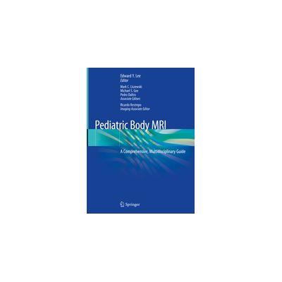 Pediatric Body MRI A Comprehensive, Multidisciplinary Guide