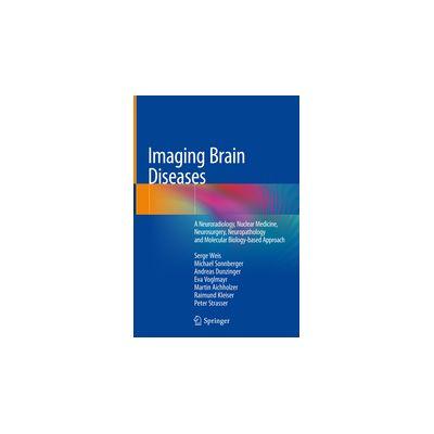 Imaging Brain Diseases A Neuroradiology, Nuclear Medicine, Neurosurgery, Neuropathology and Molecular Biology-based Approach