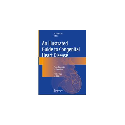 An Illustrated Guide to Congenital Heart Disease From Diagnosis to Treatment – From Fetus to Adult
