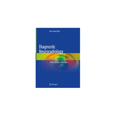 Diagnostic Neuroradiology A Practical Guide and Cases
