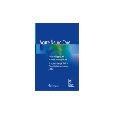 Acute Neuro Care Focused Approach to Neuroemergencies