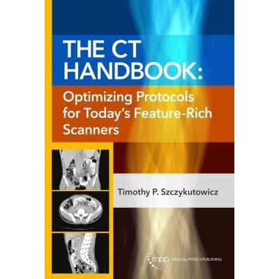 The CT Handbook Optimizing Protocols for Today's Feature-Rich Scanners