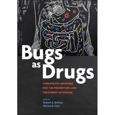 Bugs as Drugs: Therapeutic Microbes for Prevention and Treatment of Disease