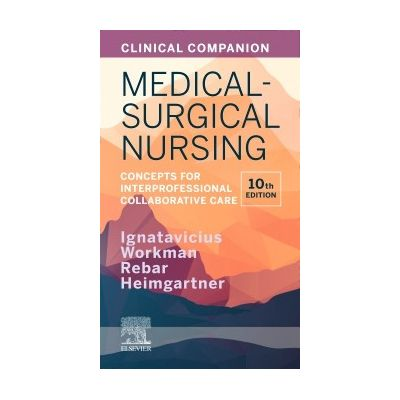 Clinical Companion for Medical-Surgical Nursing, Concepts for Interprofessional Collaborative Care