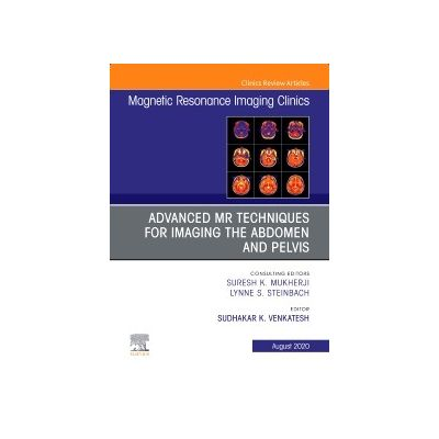 Advanced MR Techniques for Imaging the Abdomen and Pelvis, An Issue of Magnetic Resonance Imaging Clinics of North America