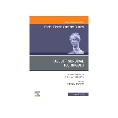 Facelift Surgical Techniques, An Issue of Facial Plastic Surgery Clinics of North America