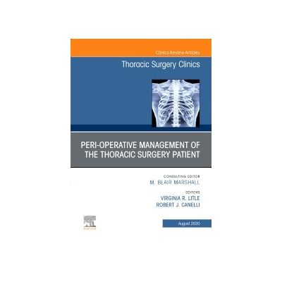 Peri-operative Management of the Thoracic Patient, An Issue of Thoracic Surgery Clinics