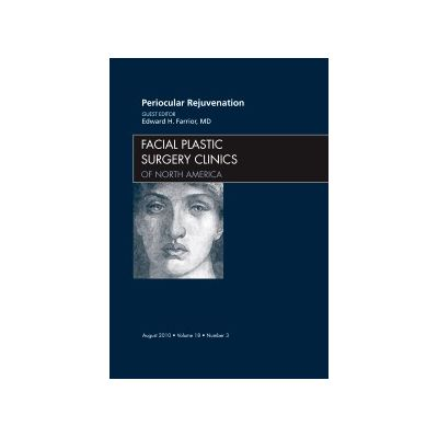 Periocular Rejuvenation, An Issue of Facial Plastic Surgery Clinics