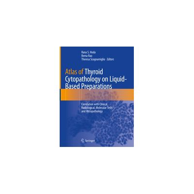 Atlas of Thyroid Cytopathology on Liquid-Based Preparations Correlation with Clinical, Radiological, Molecular Tests and Histopathology