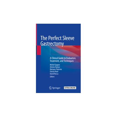 The Perfect Sleeve Gastrectomy A Clinical Guide to Evaluation, Treatment, and Techniques